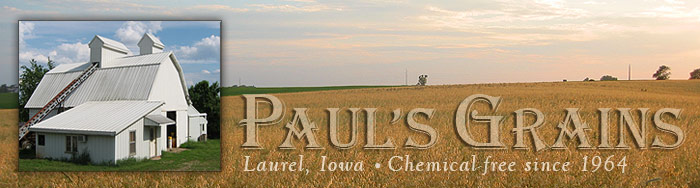 Paul's Grains; chemical-free since 1964!